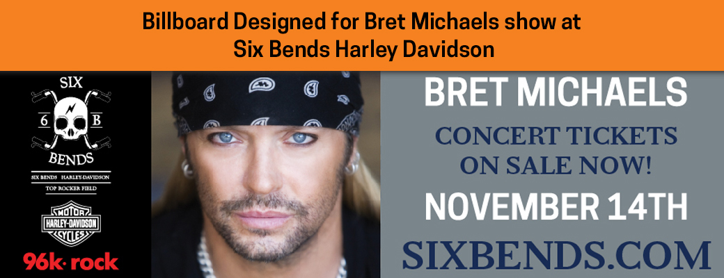 Billboard Designed for Bret Michaels show at  Six Bends Harley Davidson